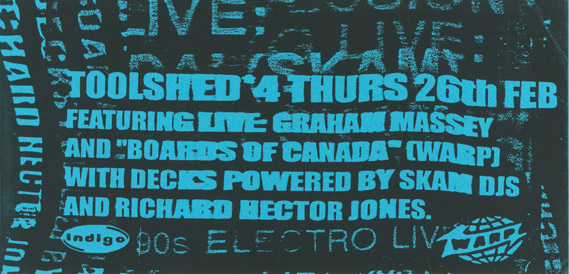 Thu 26 :February - Toolshed (Live) - Session #4 - Night & Day, Manchester, England (Boards Of Canada were scheduled to appear but they had to cancel as thir van broke down) - featuring SKAM DJs and Richard Hector-Jones