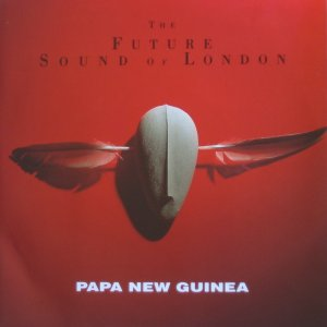 "The Future Sound Of London - Papua New Guinea (aka ""Papa New Guinea""!) - Belgian 7"" Single - Front Cover"