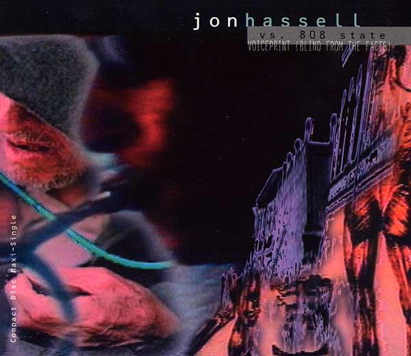 Jon Hassell vs. 808 State - Voiceprint